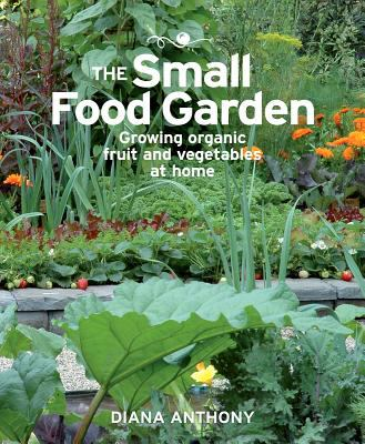 Small Food Garden: Growing Organic Fruit and Vegetables at Home 9780824837310