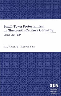 Small-Town Protestantism in Nineteenth-Century Germany: Living Lost Faith 9780820462233