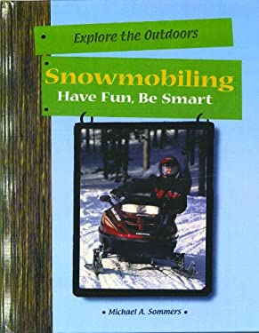 Snowmobiling: Have Fun, Be Smart 9780823937615