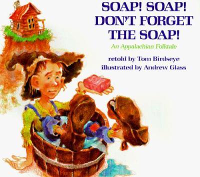 Soap! Soap! Don't Forget the Soap!: An Appalachian Folktale 9780823412303