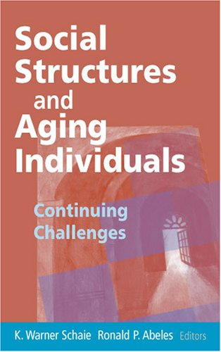Social Structures and Aging Individuals: Continuing Challenges 9780826124081