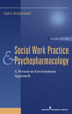 Social Work Practice and Psychopharmacology: A Person-In-Environment Approach 9780826102171