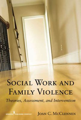 Social Work and Family Violence: Theories, Assessment, and Intervention 9780826111326