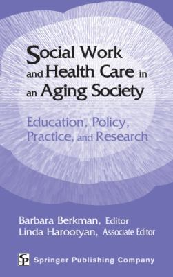Social Work and Health Care in an Aging Society: Education, Policy, Practice, and Research 9780826115430