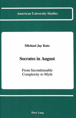 Socrates in August: From Incondensable Complexity to Myth 9780820407814
