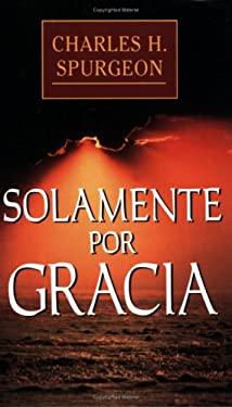Solamente Por Gracia 9780825416781