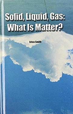 Solid, Liquid, Gas: What Is Matter? 9780823937387