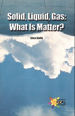 Solid, Liquid, Gas: What Is Matter?