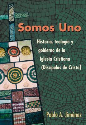 Somos Uno: Historia, Teologc-O y Gobierno de la Iglesio Cristiana (Discc-Pulos de Cristo) 9780827234628