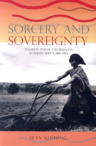 Sorcery and Sovereignty: Taxation, Power, and Rebellion in South Africa, 1880-1963 9780821417058
