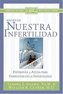 Sosten en Nuestra Infertilidad: Esperanza y Ayuda Para las Parejas Que Enfretan la Infertilidad 9780829743630