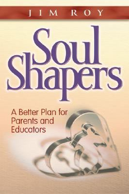 Soul Shapers: A Better Plan for Parents and Educators 9780828018319