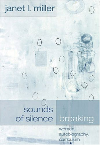 Sounds of Silence Breaking: Women, Autobiography, Curriculum 9780820461571