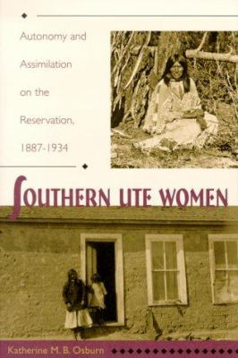 Southern Ute Women: Autonomy and Assimilation on the Reservation, 1887-1934 9780826318633