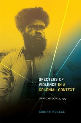 Specters of Violence in a Colonial Context: New Caledonia, 1917