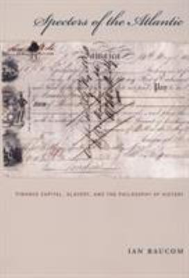Specters of the Atlantic: Finance Capital, Slavery, and the Philosophy of History 9780822335962