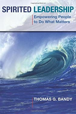 Spirited Leadership: Empowering People to Do What Matters 9780827234680