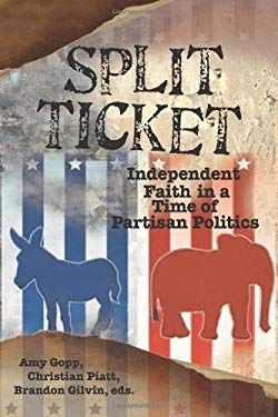 Split Ticket: Independent Faith in a Time of Partisan Politics 9780827234741