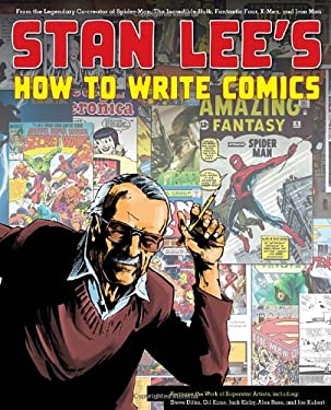 Stan Lee's How to Write Comics: From the Legendary Co-Creator of Spider-Man, the Incredible Hulk, Fantastic Four, X-Men, and Iron Man 9780823000845
