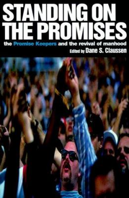 Standing on the Promises: The Promise Keepers and the Revival of Manhood