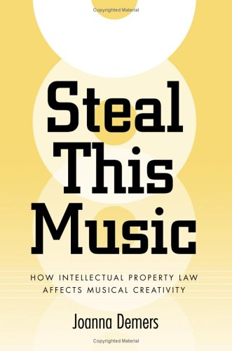 Steal This Music: How Intellectual Property Law Affects Musical Creativity 9780820327778