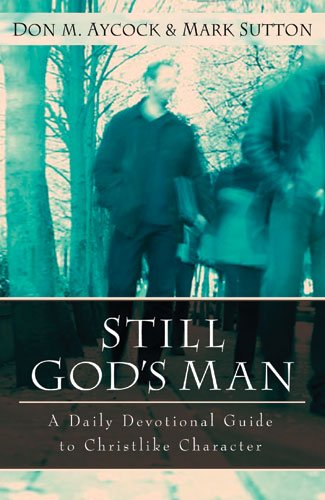 Still God's Man: A Daily Devotional Guide to Christlike Character 9780825420016