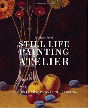Still Life Painting Atelier: An Introduction to Oil Painting 9780823034086