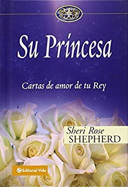 Su Princesa: Cartas de Amor de Tu Rey = His Princess 9780829747140