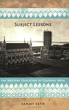 Subject Lessons: The Western Education of Colonial India 9780822341055