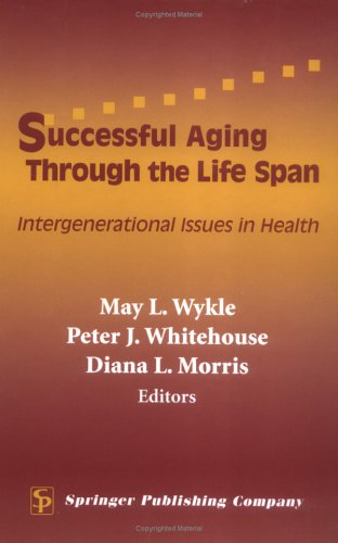 Successful Aging Through the Life Span: Intergenerational Issues in Health 9780826125644