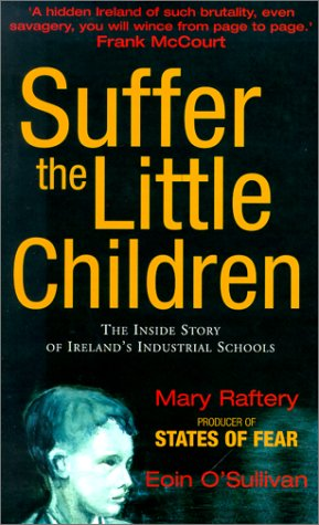 Suffer the Little Children: The Inside Story of Ireland's Industrial Schools 9780826413376