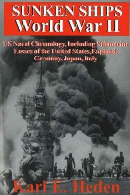 Sunken Ships World War II: US Naval Chronology, Including Submarine Losses of the United States, England, Germany, Japan, Italy 9780828321181