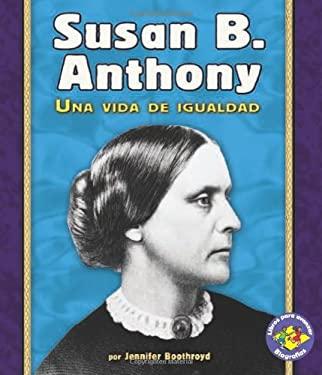 Susan B. Anthony: Una Vida de Igualdad 9780822562344