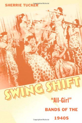 Swing Shift: All-Girl Bands of the 1940s 9780822324850