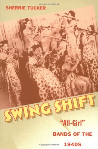 "Swing Shift: ""All-Girl"" Bands of the 1940s"