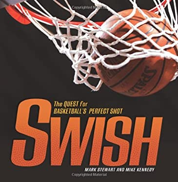 Swish: The Quest for Basketball's Perfect Shot 9780822587521