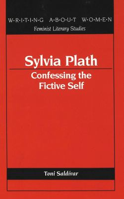 Sylvia Plath: Confessing the Fictive Self