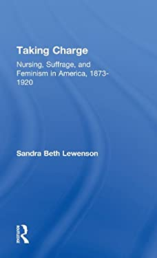Taking Charge: Nursing, Suffrage, and Feminism in America, 1873-1920 9780824068974