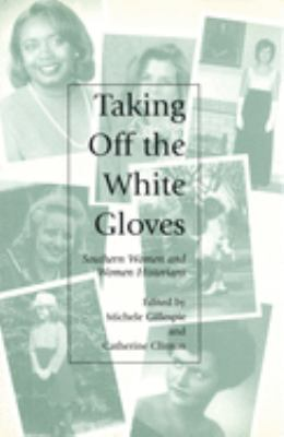 Taking Off the White Gloves: Southern Women and Women Historians 9780826212092