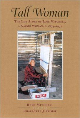 Tall Woman: The Life Story of Rose Mitchell, a Navajo Woman C. 1874-1977 9780826322029