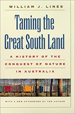 Taming the Great South Land: A History of the Conquest of Nature in Australia 9780820320564