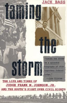 Taming the Storm: The Life and Times of Judge Frank M. Johnson, Jr., and the South's Fight Over Civil Rights 9780820325316