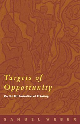 Targets of Opportunity: On the Militarization of Thinking 9780823224760