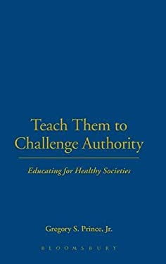 Teach Them to Challenge Authority: Educating for Healthy Societies 9780826491381