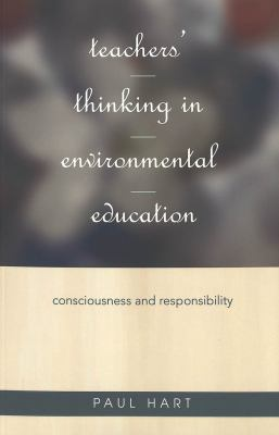 Teachers' Thinking in Environmental Education: Consciousness and Responsibility 9780820461366