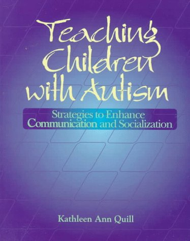 Teaching Children with Autism: Strategies to Enhance Communication and Socialization 9780827362697