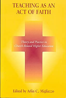 Teaching as an Act of Faith: Theory and Practice in Church Related Higher Education 9780823222209