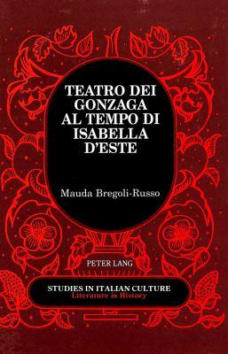 Teatro Dei Gonzaga Al Tempo Di Isabella D' Este