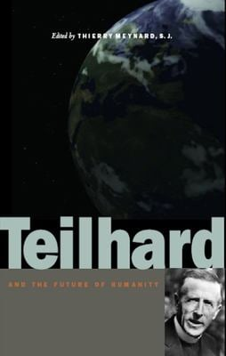 Teilhard and the Future of Humanity 9780823226900