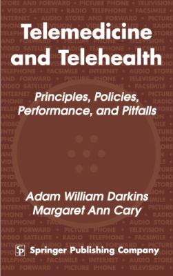 Telemedicine and Telehealth: Principles, Policies, Performance and Pitfalls 9780826113023